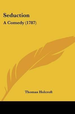 Seduction: A Comedy (1787)