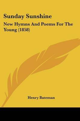 Sunday Sunshine: New Hymns And Poems For The Young (1858)