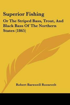 Superior Fishing: Or The Striped Bass, Trout, And Black Bass Of The Northern States (1865)