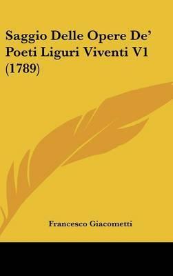 Saggio Delle Opere De' Poeti Liguri Viventi V1 (1789)