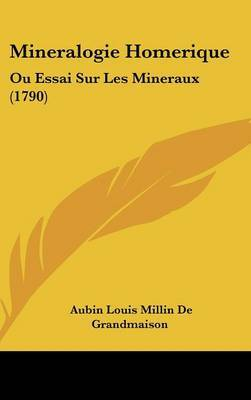Mineralogie Homerique: Ou Essai Sur Les Mineraux (1790)