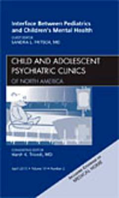 Interface Between Pediatrics and Children's Mental Health, an Issue of Child and Adolescent Psychiatric Clinics of North America