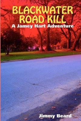 Blackwater Road Kill: A Jamey Hart Adventure