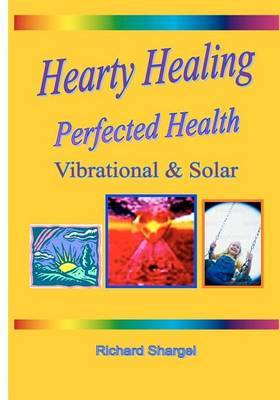 Hearty Healing - Perfected Health: Subtle, Vibrational, Solar