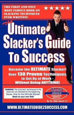 The Ultimate Slacker's Guide to Success: Over 130 Ways to Get by at Work Without Doing Anything!