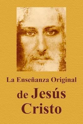 La Ensenanza Original de Jesus Cristo