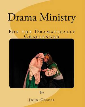 Drama Ministry for the Dramatically Challenged
