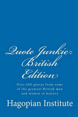 Quote Junkie: British Edition: Over 600 Quotes from Some of the Greatest British Men and Women in History