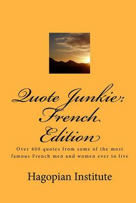 Quote Junkie: French Edition: Over 400 Quotes from Some of the Most Famous French Men and Women Ever to Live