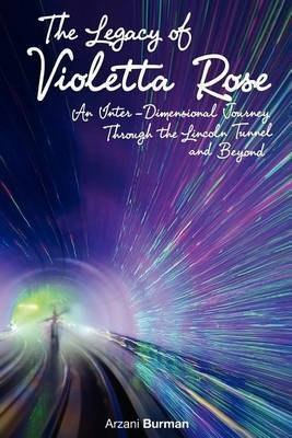 The Legacy of Violetta Rose: An Inter-Dimensional Journey Through the Lincoln Tunnel and Beyond