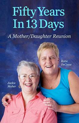 Fifty Years in 13 Days: A Mother/Daughter Reunion