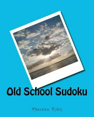 Old School Sudoku: Classical Sudoku Puzzles for Fun and Challenge