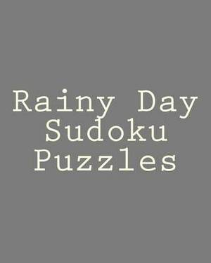 Rainy Day Sudoku Puzzles: Puzzle Solving Fun to Sharpen Your Logical and Deductive Skills