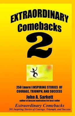 Extraordinary Comebacks 2: 250 (More) Inspiring Stories of Courage, Triumph and Success