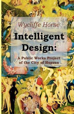 Intelligent Design: A Public Works Project of the City of Heaven