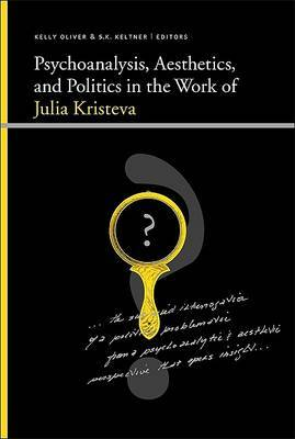 Psychoanalysis, Aesthetics, and Politics in the Work of Julia Kristeva
