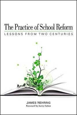 The Practice of School Reform: Lessons from Two Centuries