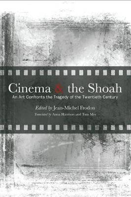 Cinema and the Shoah: An Art Confronts the Tragedy of the Twentieth Century