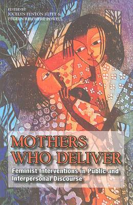 Mothers Who Deliver: Feminist Interventions in Public and Interpersonal Discourse