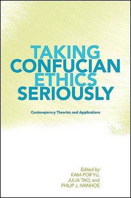 Taking Confucian Ethics Seriously: Contemporary Theories and Applications