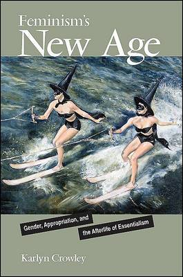 Feminism's New Age: Gender, Appropriation, and the Afterlife of Essentialism