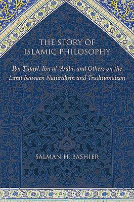 The Story of Islamic Philosophy: Ibn Tufayl, Ibn al-'Arabi, and Others on the Limit between Naturalism and Traditionalism