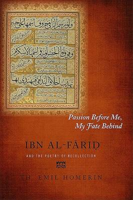 Passion Before Me, My Fate Behind: Ibn al-Farid and the Poetry of Recollection