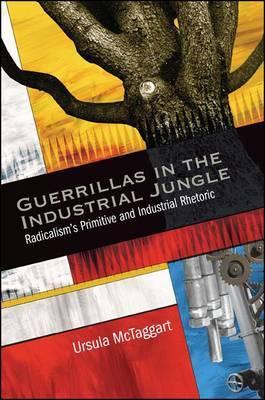 Guerrillas in the Industrial Jungle: Radicalism's Primitive and Industrial Rhetoric