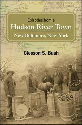 Episodes from a Hudson River Town: New Baltimore, New York