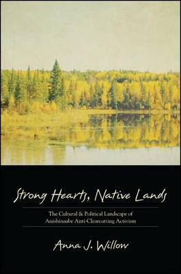 Strong Hearts, Native Lands: The Cultural and Political Landscape of Anishinaabe Anti-clearcutting Activism