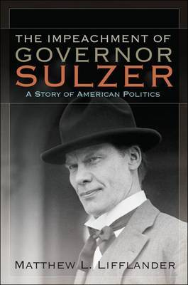 The Impeachment of Governor Sulzer: A Story of American Politics