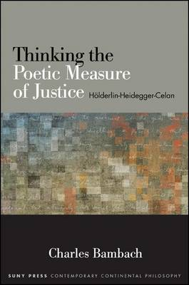 Thinking the Poetic Measure of Justice: Holderlin-Heidegger-Celan
