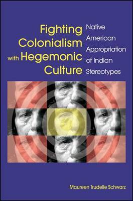 Fighting Colonialism with Hegemonic Culture: Native American Appropriation of Indian Stereotypes