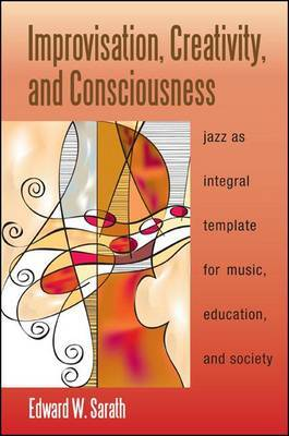 Improvisation, Creativity, and Consciousness: Jazz as Integral Template for Music, Education, and Society