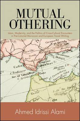 Mutual Othering: Islam, Modernity, and the Politics of Cross-cultural Encounters in Pre-colonial Moroccan and European Travel Writing