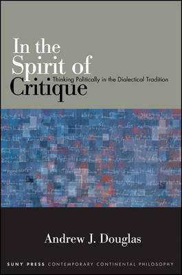 In the Spirit of Critique: Thinking Politically in the Dialectical Tradition