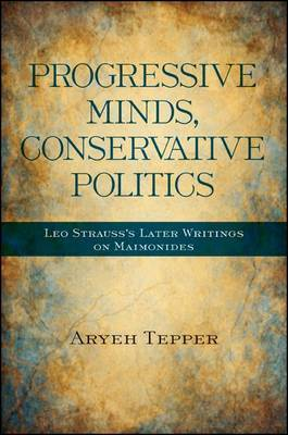 Progressive Minds, Conservative Politics: Leo Strauss's Later Writings on Maimonides