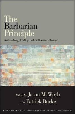 The Barbarian Principle: Merleau-Ponty, Schelling, and the Question of Nature