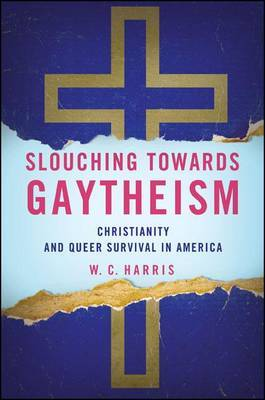 Slouching Towards Gaytheism: Christianity and Queer Survival in America