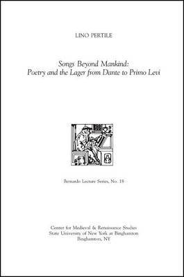 Songs Beyond Mankind: Poetry and the Lager from Dante to Primo Levi