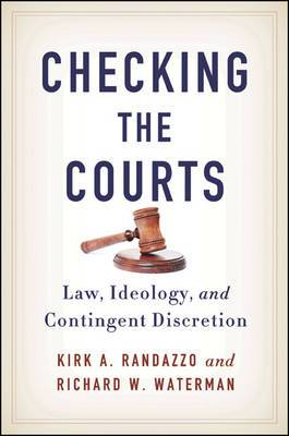Checking the Courts: Law, Ideology, and Contingent Discretion