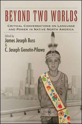 Beyond Two Worlds: Critical Conversations on Language and Power in Native North America