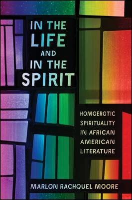 In the Life and in the Spirit: Homoerotic Spirituality in African American Literature