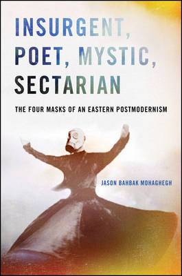 Insurgent, Poet, Mystic, Sectarian: The Four Masks of an Eastern Postmodernism