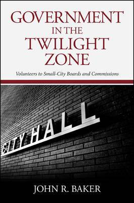 Government in the Twilight Zone: Volunteers to Small-City Boards and Commissions
