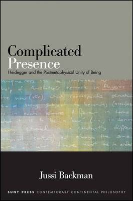 Complicated Presence: Heidegger and the Postmetaphysical Unity of Being