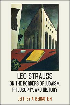 Leo Strauss on the Borders of Judaism, Philosophy, and History