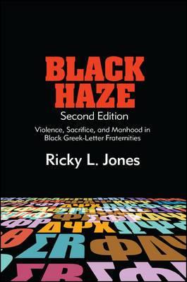 Black Haze: Violence, Sacrifice, and Manhood in Black Greek-Letter Fraternities