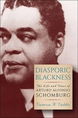 Diasporic Blackness: The Life and Times of Arturo Alfonso Schomburg