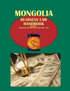 Mongolia Business Law Handbook Volume 1 Strategic Information and Basic Laws